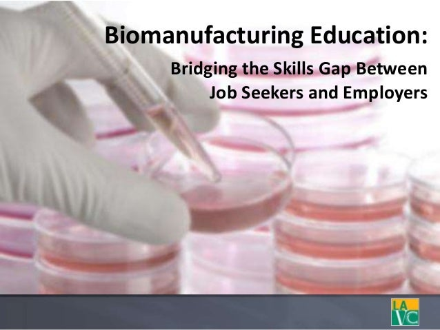 Biomanufacturing Education:Bridging the Skills Gap BetweenJob Seekers and Employers