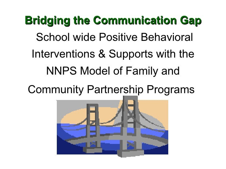 Bridging the Communication Gap  School wide Positive Behavioral Interventions & Supports with the NNPS Model of Family and...