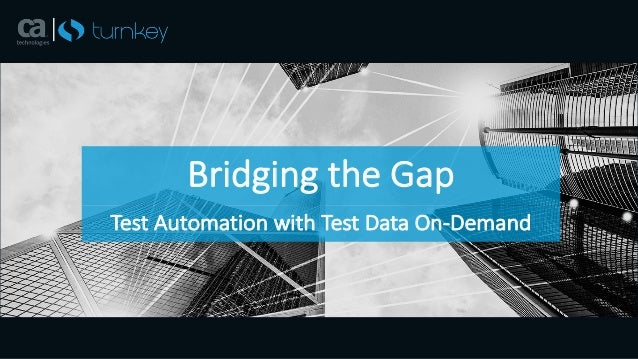 Bridging	the	Gap Test	Automation	with	Test	Data	On-Demand