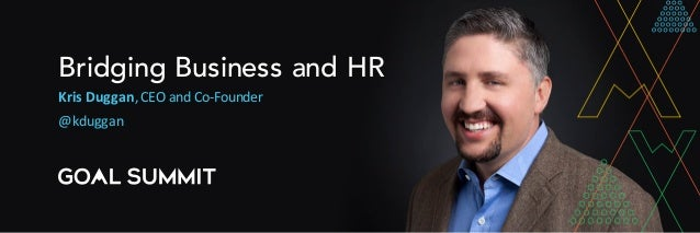 Bridging Business and HR Kris	Duggan,CEO	and	Co-Founder @kduggan
