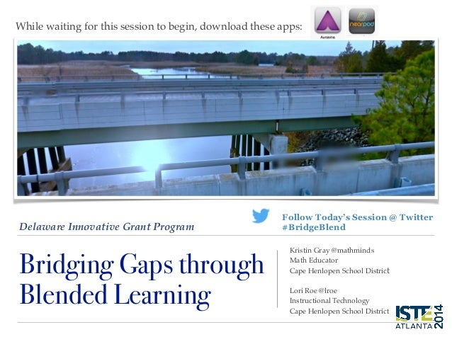 Delaware Innovative Grant Program Bridging Gaps through Blended Learning Kristin Gray @mathminds