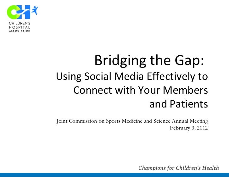 Bridging the Gap:  Using Social Media Effectively to Connect with Your Members and Patients Joint Commission on Sports Med...