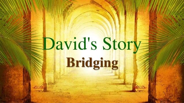David's Story Bridging