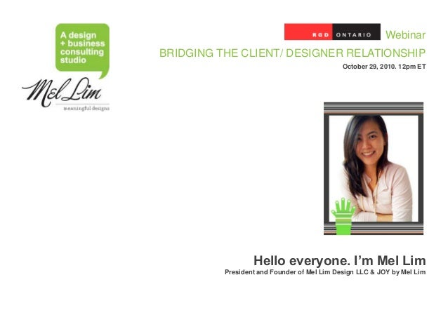 WebinarBRIDGING THE CLIENT/ DESIGNER RELATIONSHIP                                             October 29, 2010. 12pm ET   ...