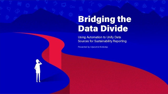 Bridging the Data Divide Using Automation to Unify Data Sources for Sustainability Reporting Presented by Urjanet & thinks...