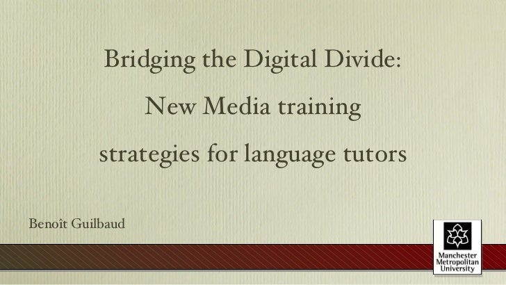 Bridging the Digital Divide: New Media training strategies for language tutors Benoît Guilbaud