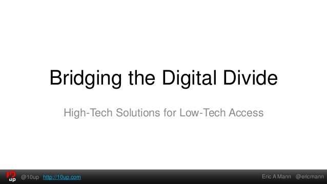 Bridging the Digital Divide              High-Tech Solutions for Low-Tech Access@10up http://10up.com                     ...