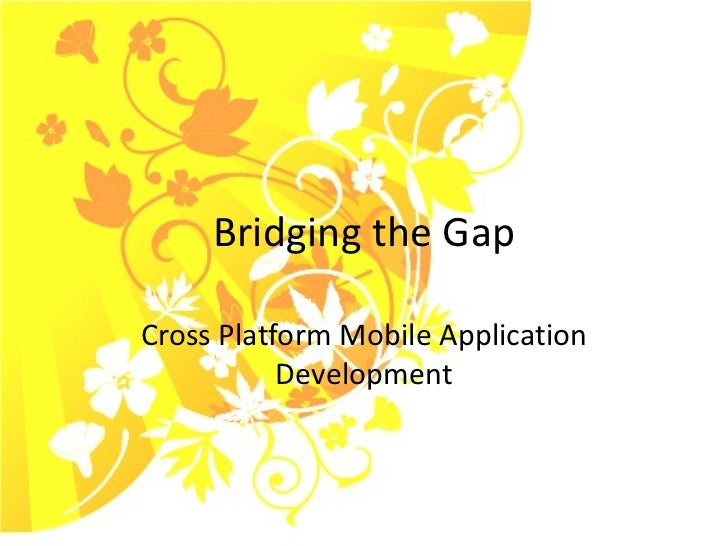 Bridging the Gap Cross Platform Mobile Application Development