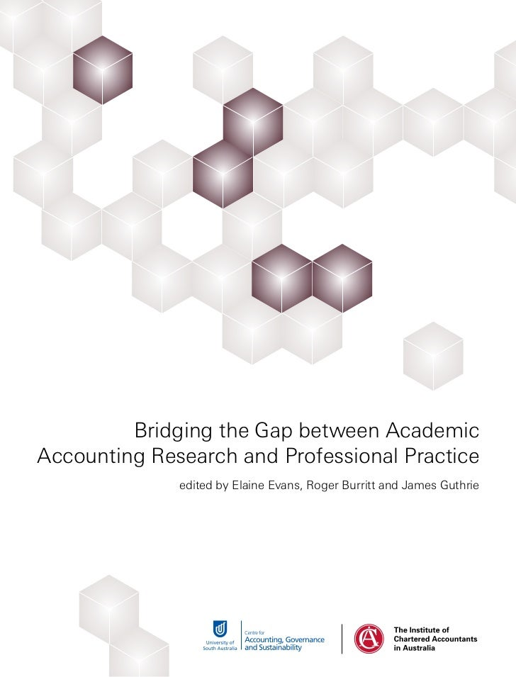 Bridging the Gap between AcademicAccounting Research and Professional Practice              edited by Elaine Evans, Roger ...