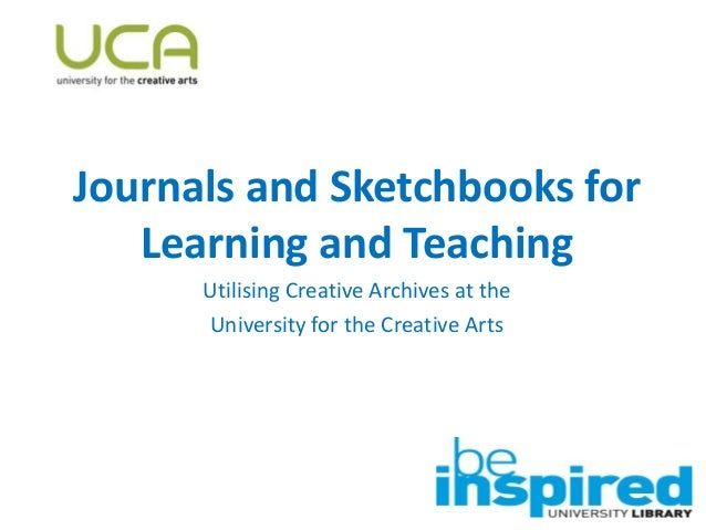 Journals and Sketchbooks for Learning and Teaching Utilising Creative Archives at the University for the Creative Arts