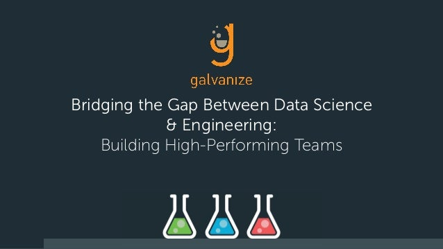 Bridging the Gap Between Data Science & Engineering: Building High-Performing Teams
