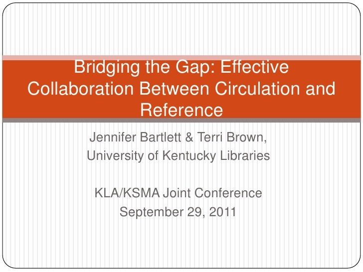 Bridging the Gap: EffectiveCollaboration Between Circulation and              Reference       Jennifer Bartlett & Terri Br...