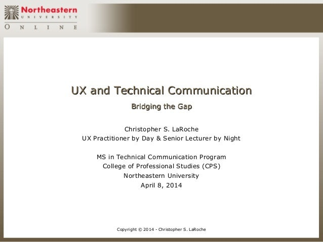 UX and Technical CommunicationUX and Technical Communication Bridging the GapBridging the Gap Christopher S. LaRoche UX Pr...