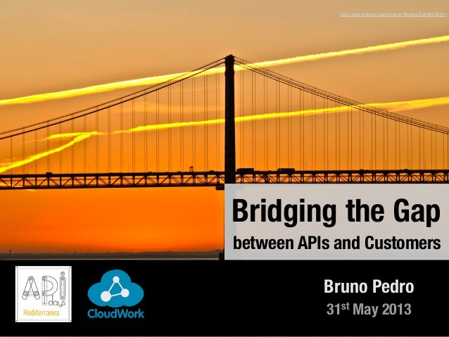 http://www.flickr.com/photos/fhmira/5019343521/31st May 2013Bruno PedroBridging the Gapbetween APIs and Customers