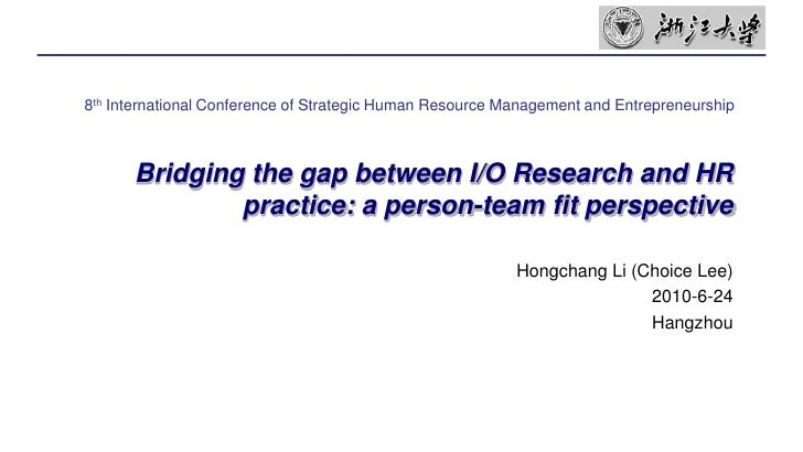 Bridging the gap between I/O Research and HR practice: a person-team fit perspective<br />8th International Conference of ...