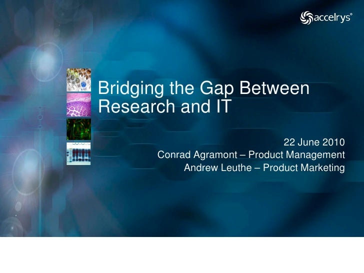 Bridging the Gap Between Research and IT                                22 June 2010       Conrad Agramont – Product Manag...