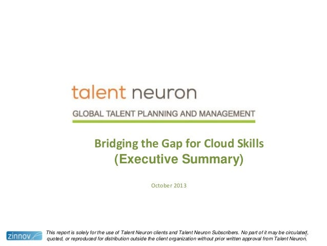 Bridging the Gap for Cloud Skills (Executive Summary) October 2013  This report is solely for the use of Talent Neuron cli...