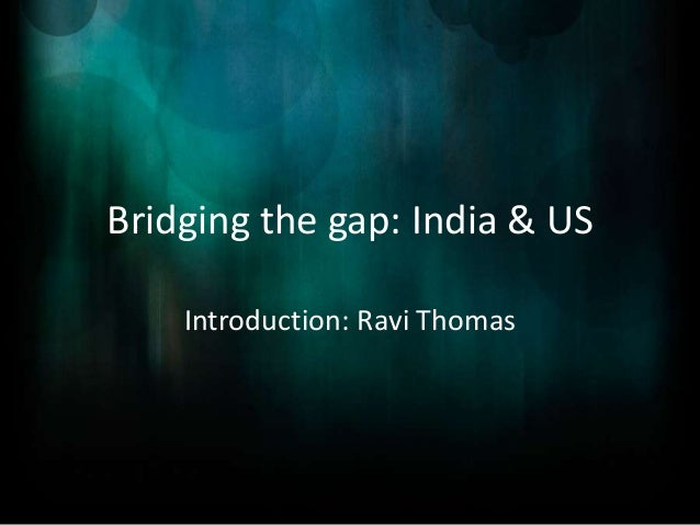 Bridging the gap: India & US    Introduction: Ravi Thomas