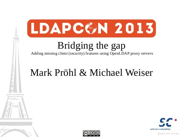 Bridging the gap  Adding missing client (security) features using OpenLDAP proxy servers  Mark Pröhl & Michael Weiser