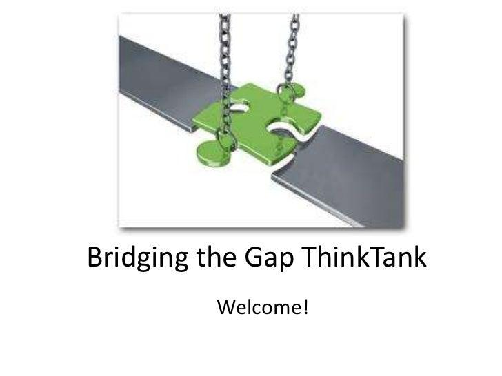 Bridging the Gap ThinkTank<br />Welcome!<br />