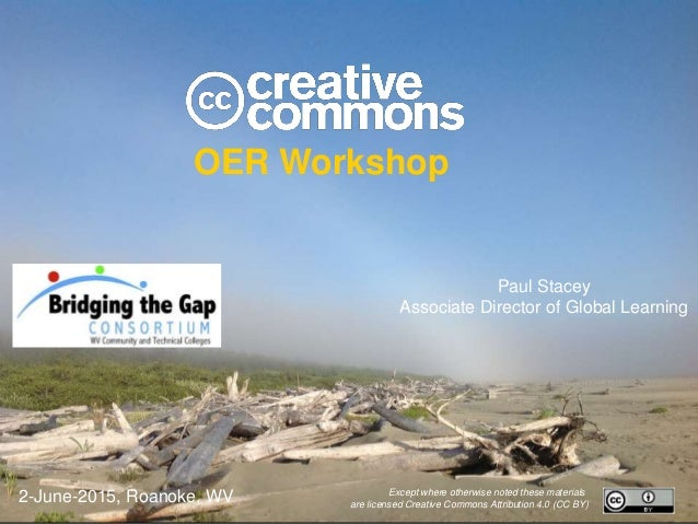OER Workshop Paul Stacey Associate Director of Global Learning Except where otherwise noted these materials are licensed C...