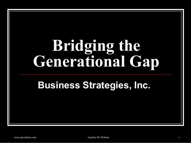 www.ejswebster.com Jennifer M. Webster 1 Bridging the Generational Gap Business Strategies, Inc.