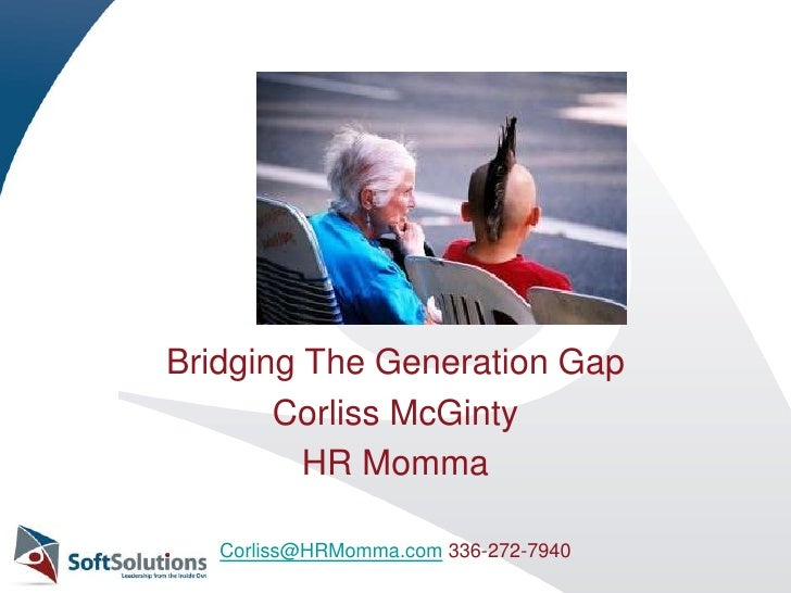 Generation gap is the one which cannot be bridged