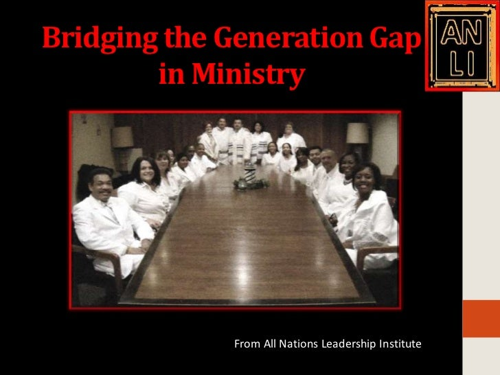 Bridging the Generation Gap        in Ministry             From All Nations Leadership Institute