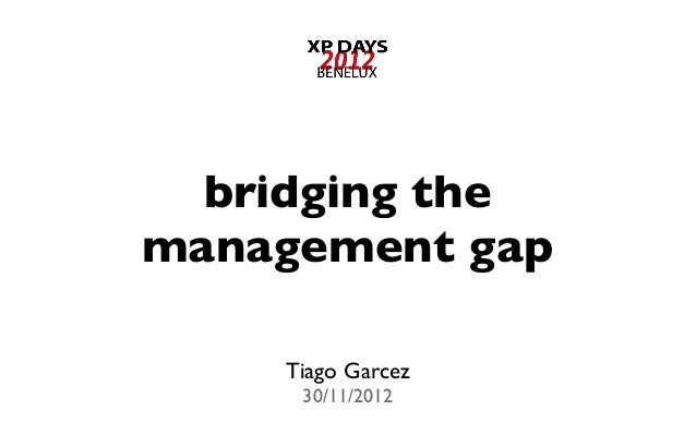 bridging the management gap Tiago Garcez 30/11/2012