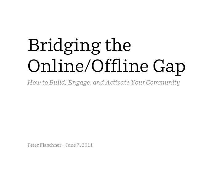 Bridging theOnline/Offline GapHow to Build, Engage, and Activate Your CommunityPeter Flaschner – June 7, 2011