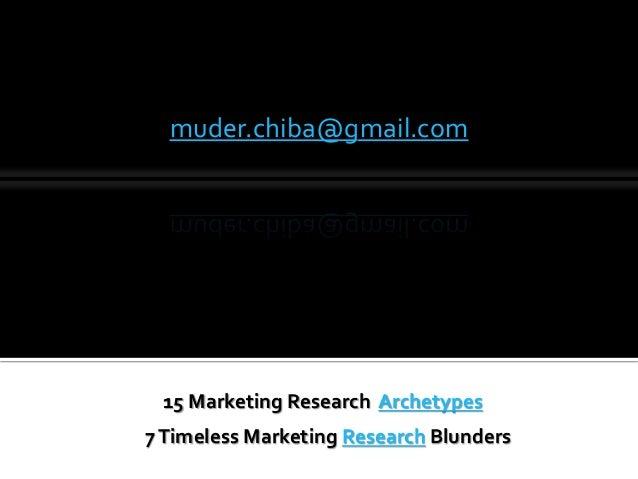 muder.chiba@gmail.com 7Timeless Marketing Research Blunders 15 Marketing Research Archetypes