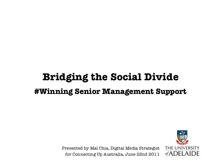 Bridging the Social Divide#Winning Senior Management Support      Presented by Mal Chia, Digital Media Strategist       fo...