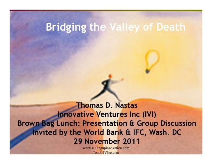 Bridging the Valley of Death                         Thomas D. Nastas                    Innovative Ventures Inc (IVI)Brow...