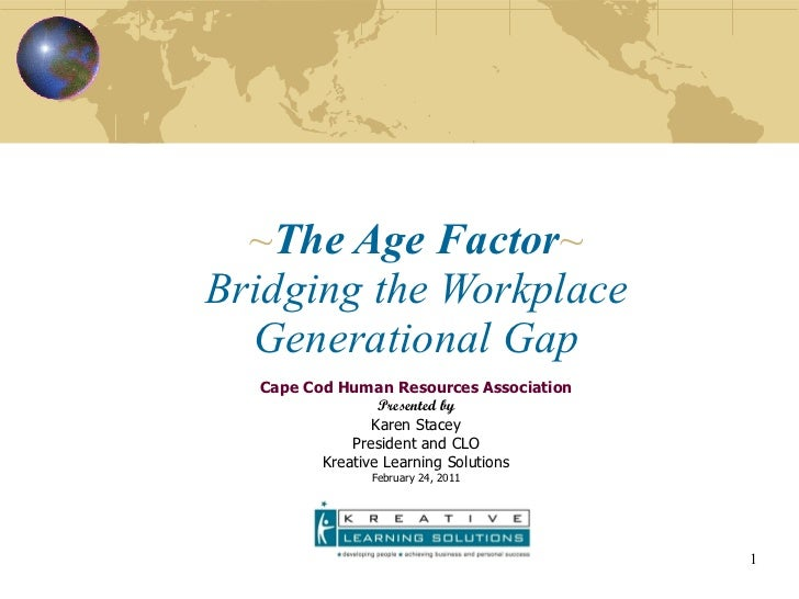 ~ The Age Factor ~ Bridging the Workplace Generational Gap Cape Cod Human Resources Association Presented by Karen Stacey ...