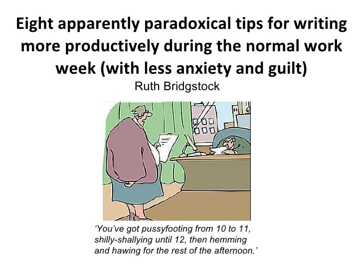 Eight apparently paradoxical tips for writing  more productively during the normal work      week (with less anxiety and g...