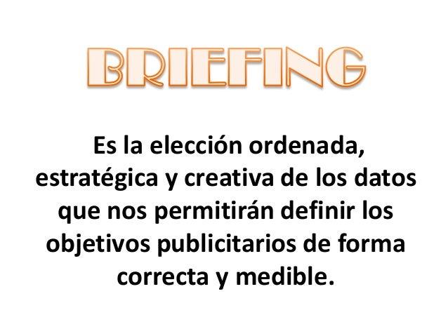 Es la elección ordenada,estratégica y creativa de los datos  que nos permitirán definir los objetivos publicitarios de for...