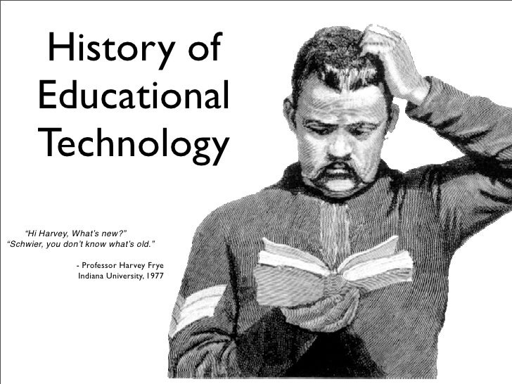"""History of        Educational        Technology     """"Hi Harvey, What's new?"""" """"Schwier, you don't know what's old.""""        ..."""
