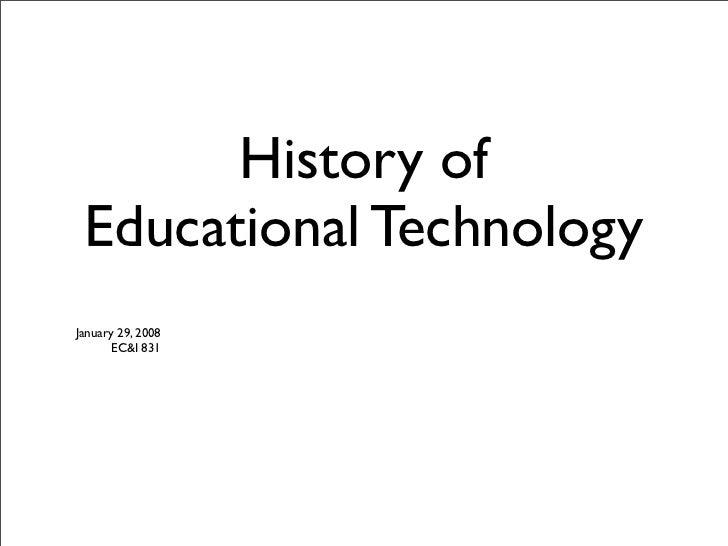 History of  Educational Technology January 29, 2008        EC&I 831
