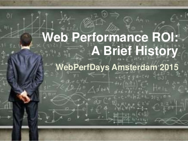 Web Performance ROI: A Brief History WebPerfDays Amsterdam 2015
