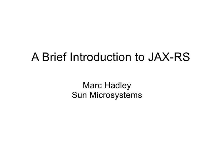 A Brief Introduction to JAX-RS           Marc Hadley        Sun Microsystems