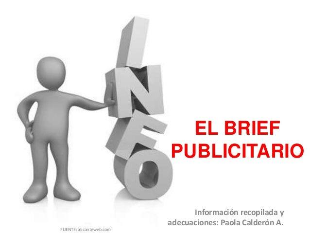 EL BRIEFPUBLICITARIOInformación recopilada yadecuaciones: Paola Calderón A.FUENTE: alicanteweb.com
