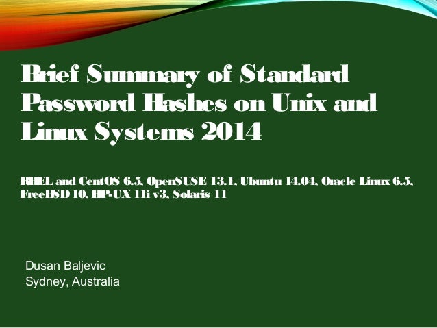 Brief Summary of Standard Password Hashes on Unix and Linux Systems 2014 RHEL and CentOS 6.5, OpenSUSE 13.1, Ubuntu 14.04,...