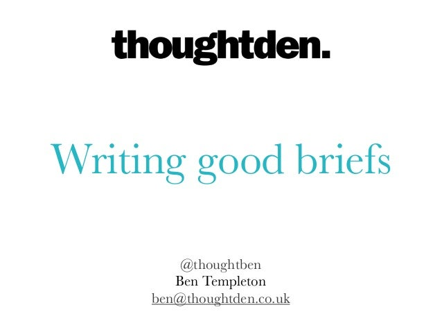 @thoughtbenBen Templetonben@thoughtden.co.ukWriting good briefs
