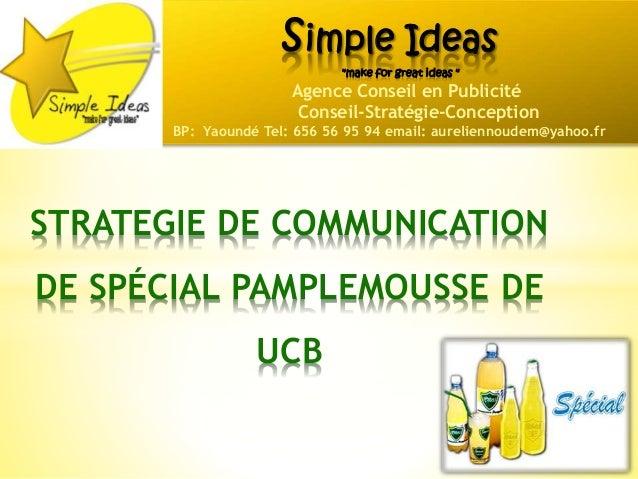 """STRATEGIE DE COMMUNICATION DE SPÉCIAL PAMPLEMOUSSE DE UCB simple Ideas """"make for great ideas """" Agence Conseil en Publicité..."""