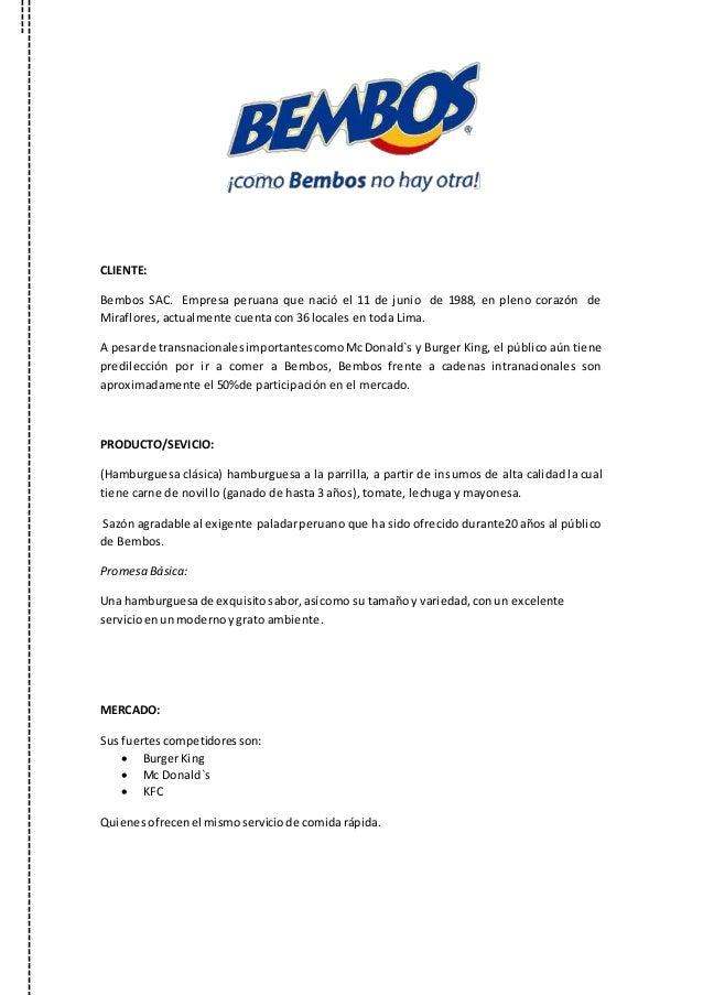CLIENTE: Bembos SAC. Empresa peruana que nació el 11 de junio de 1988, en pleno corazón de Miraflores, actualmente cuenta ...