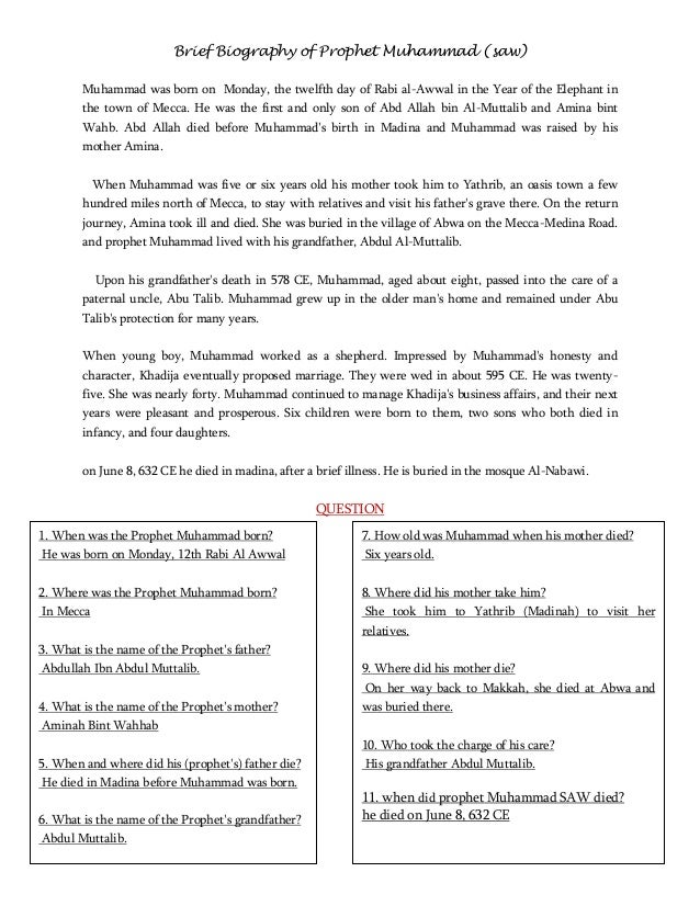 Brief Biography of Prophet Muhammad (saw) Muhammad was born on Monday, the twelfth day of Rabi al-Awwal in the Year of the...