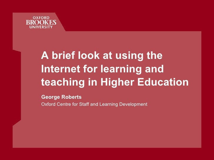 A brief look at using the Internet for learning and teaching in Higher Education <ul><li>George Roberts </li></ul><ul><li>...