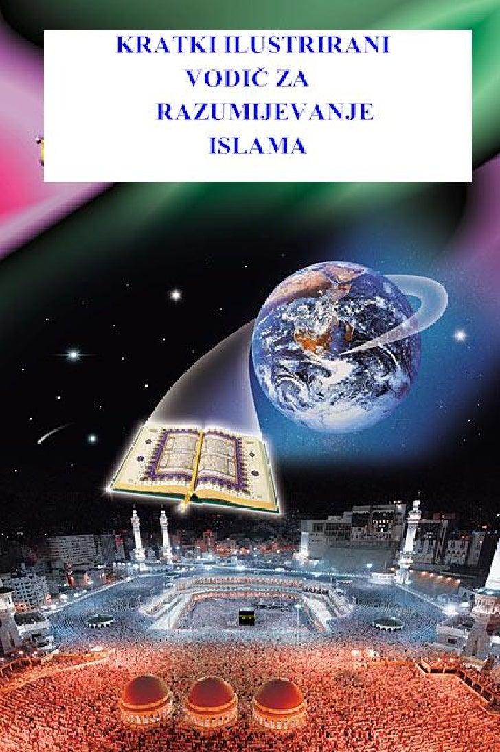 U ime Allaha, Milostivog, Samilosnog            www.islamic-invitation.comKRATKI ILUSTRIRANI VODIČ ZA RAZUMIJEVANJE ISLAMA...