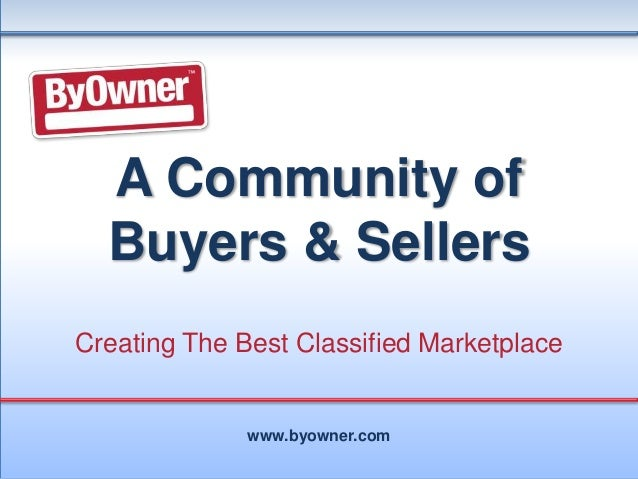 A Community of Buyers & Sellers Creating The Best Classified Marketplace  www.byowner.com