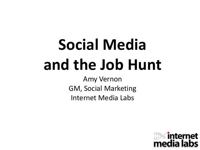 Social Mediaand the Job HuntAmy VernonGM, Social MarketingInternet Media Labs